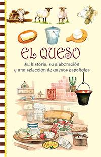 El queso, su historia, su elaboracion y una seleccion de quesos