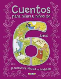 Cuentos para niñas y niños de 6 años, 8 cuentos y fábulas inolvi